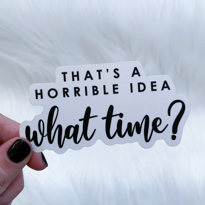 That's A Horrible Idea What Time? Sticker
