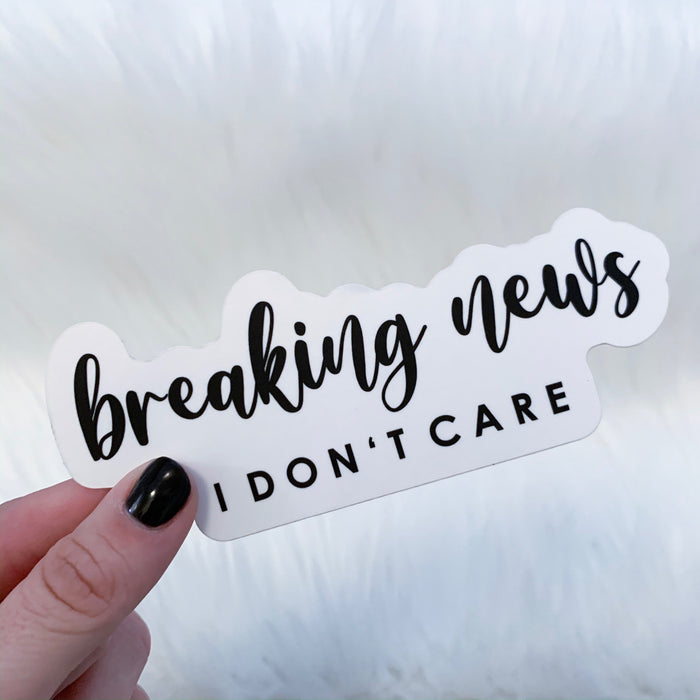 Breaking News I Don't Care Sticker