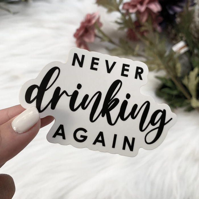 Never Drinking Again Sticker