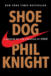 Shoe Dog : a memoir by the creator of nike : Phil Knight