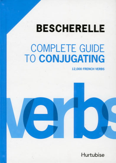 Bescherelle: Complete guide to conjugating - 12,000 French Verbes