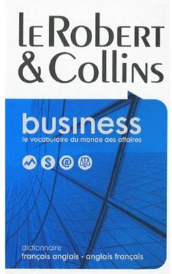 Le Robert & Collins : business : le vocabulaire du monde des affaires : dictionnaire : français anglais - anglais français