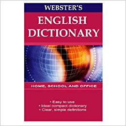 Webster`s English dictionary : All the basic words in current usage : Easy to use : clear easy-to-read type : clear modern definitions : for school, home and office