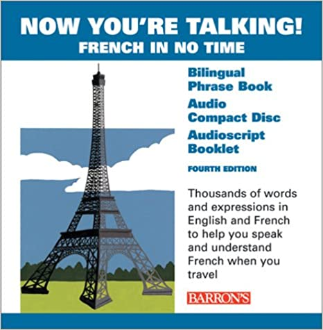 Now You're Talking!  French In No Time : Fourth Edition : Four-Color, 320-page Bilingual Phrasebook : Audio Compact Disc : Audioscript Booklet