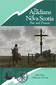 The Acadians of Nova Scotia : Past and Present