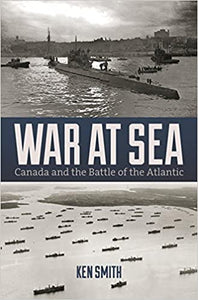 WAR AT SEA : Canada and the Battle of the Atlantic
