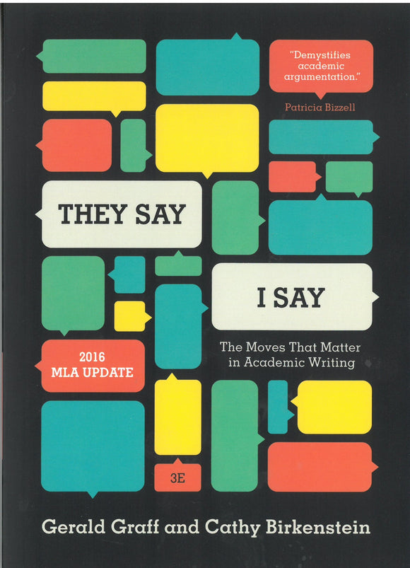 They Say I Say : The Moves That Matter in Academic Writing : 2016 MLA UPDATE : 3E