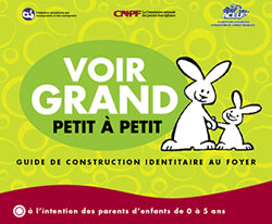 Voir grand, petit à petit - Guide bilingue de construction identitaire au foyer
