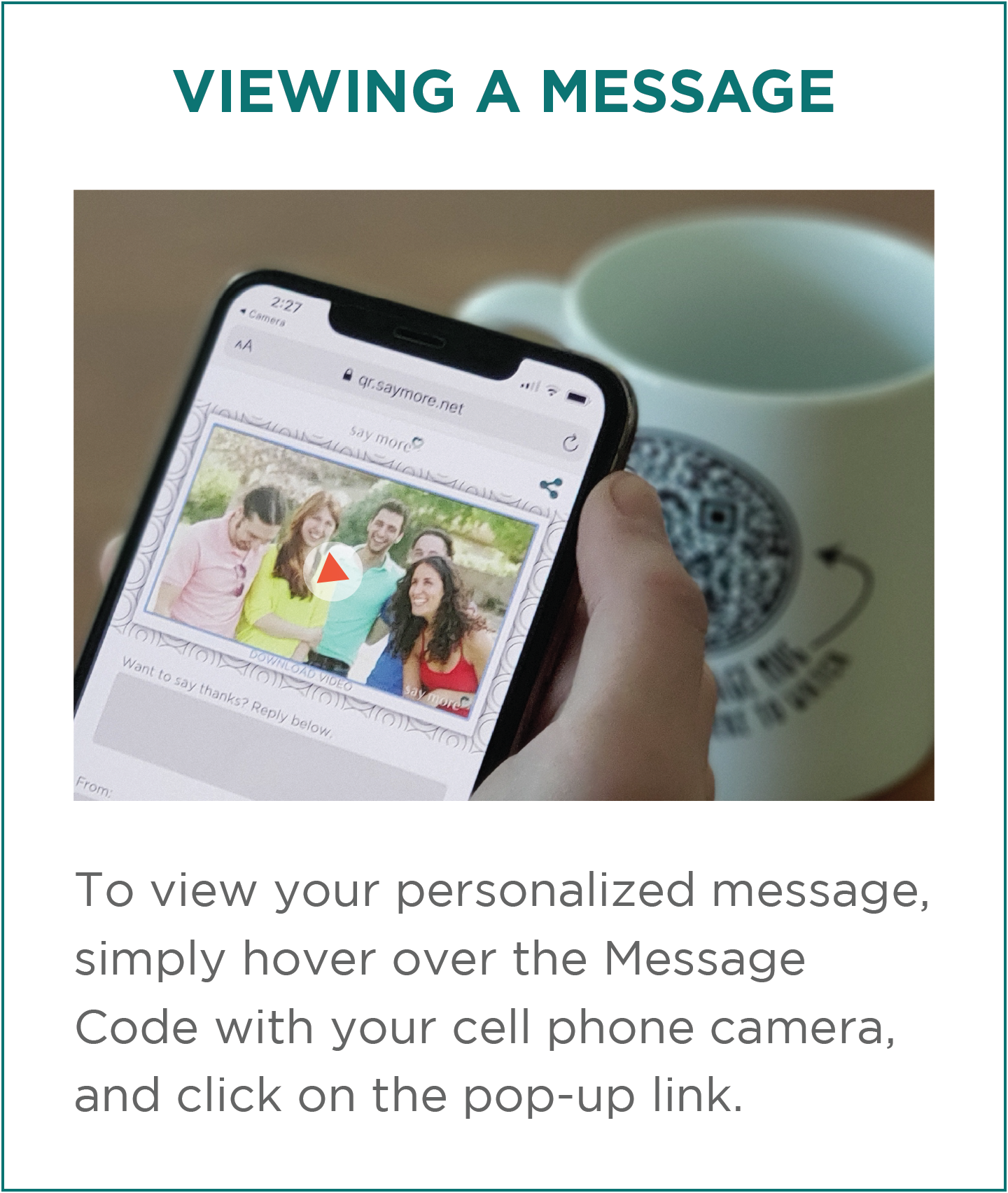 Viewing a Message: To view your personalized message, simply hover over the Message Code with your cell phone camera, and click on the pop-up link.