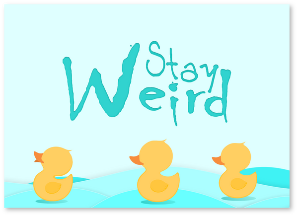 Stay Weird Encouragement Card