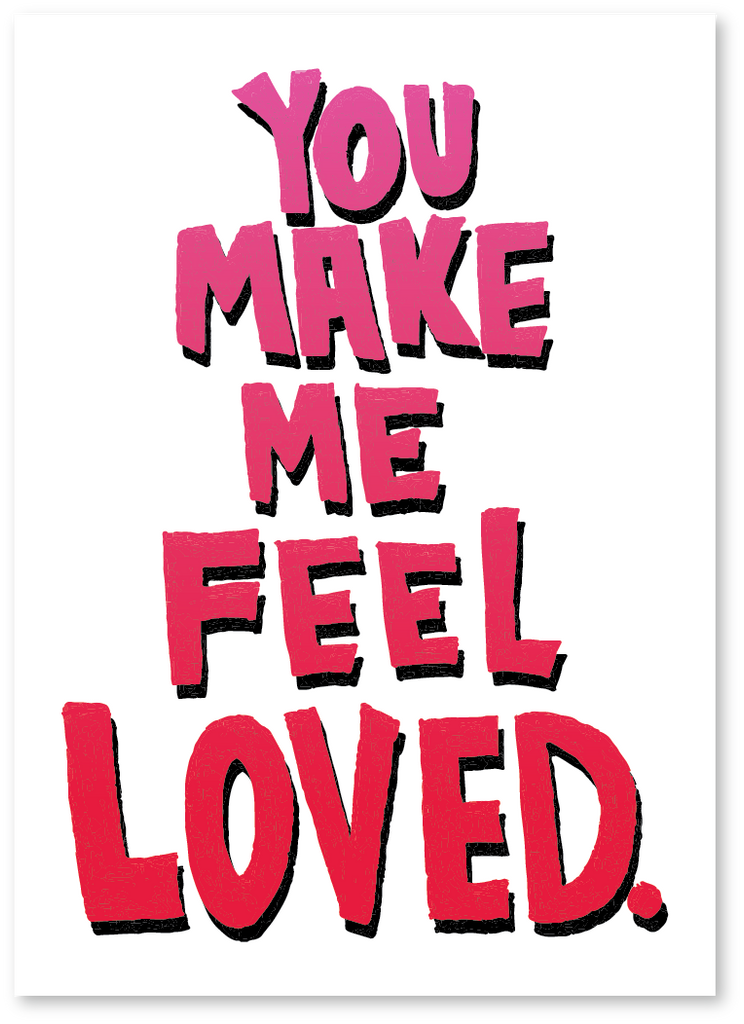 You Make Me Feel Loved Valentine's Day Card