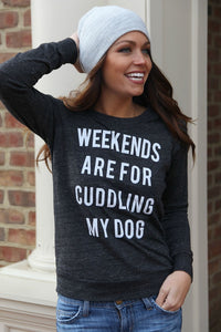 Weekends are for Cuddling My Dog Long Sleeve Top