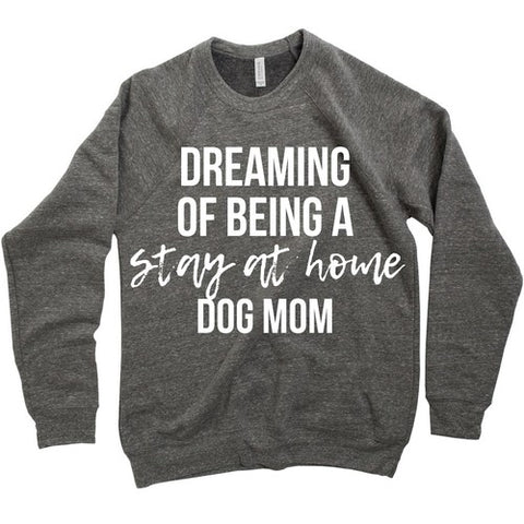 Stay at Home Dog Mom Sweatshirt