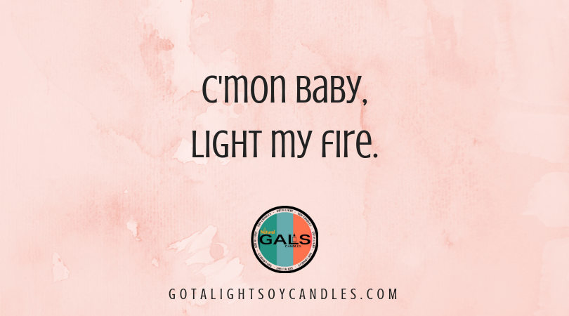 C'mon Baby Light My Fire Quote 16oz Mason Jar Soy Wax Organic Candle, [product_type], Got A Light Soy Candles, [variant_title]