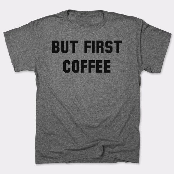 Mens But First Coffee T-Shirt