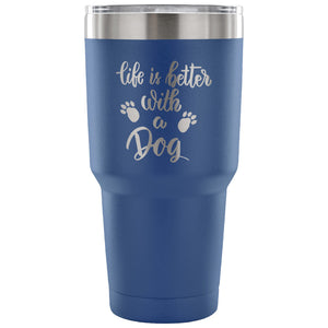 Stainless Steel Tumbler - Life is Better with a Dog (30 oz)