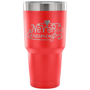 Stainless Steel Tumbler - Never Stop Dreaming (30 oz)