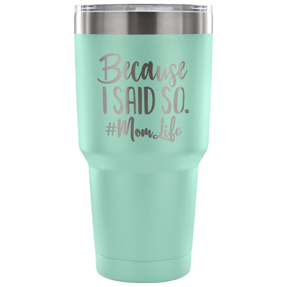 Stainless Steel Tumbler - Because I Said So (30 oz)