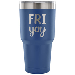 Stainless Steel Tumbler - Fri yay (30 oz)