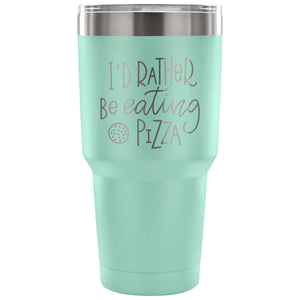Stainless Steel Tumbler - I'd Rather be Eating Pizza (30 oz)