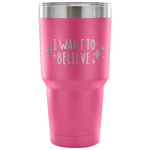 Stainless Steel Tumbler - I Want to Believe (30 oz)