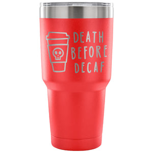 Stainless Steel Tumbler - Death Before Decaf (30 oz)