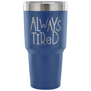 Stainless Steel Tumbler - Always Tired (30 oz)