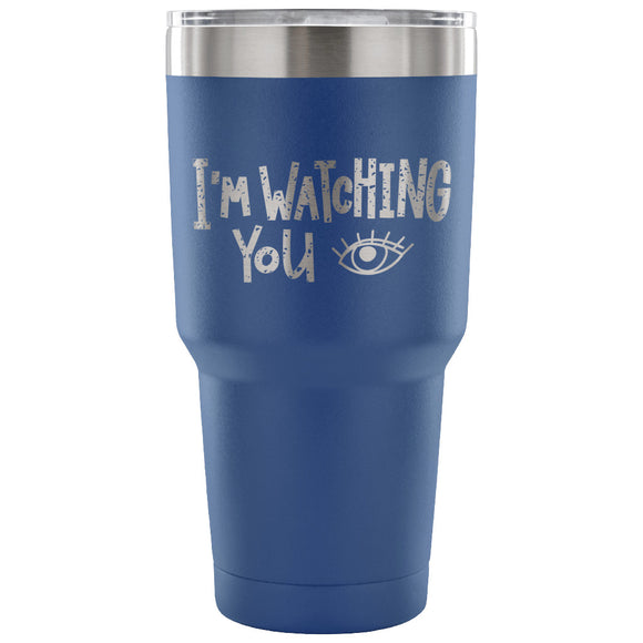 Stainless Steel Tumbler - I'm Watching You (30 oz)