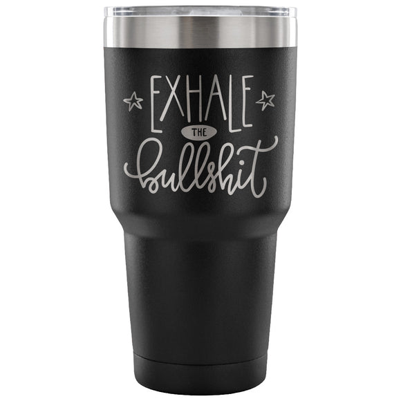 Stainless Steel Tumbler - Exhale the Bullsh*t (30 oz)