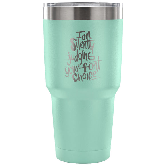 Stainless Steel Tumbler - I am Silently Judging your Font Choice (30 oz)