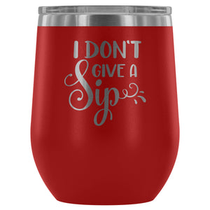 Stainless Steel Wine Tumbler - I Don't Give a Sip (12oz)