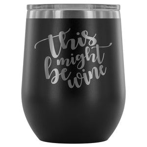 Stainless Steel Wine Tumbler - This Might Be Wine (12oz)