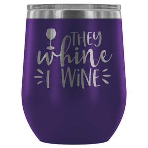 Stainless Steel Wine Tumbler - They Whine I Wine (12oz)