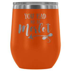 Stainless Steel Wine Tumbler - You Had me at Merlot (12oz)