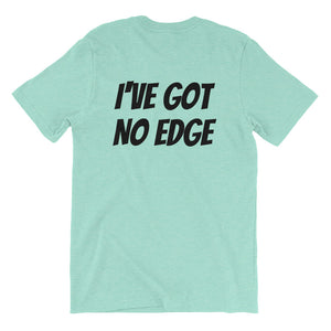 I've Got No Edge Tee