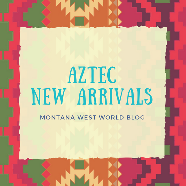 Aztec New Arrivals