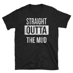 Straight Outta The Mud Short-Sleeve Unisex T-Shirt
