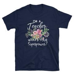 I'm A Teacher What's Your Superpowers Short-Sleeve Unisex T-Shirt, Teacher T-shirt