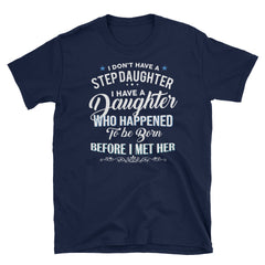 I don't have Step Daughter I have A Daughter Short-Sleeve Unisex T-Shirt