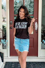 You're Askin for a Baskin Tee - Melissa Jean Boutique