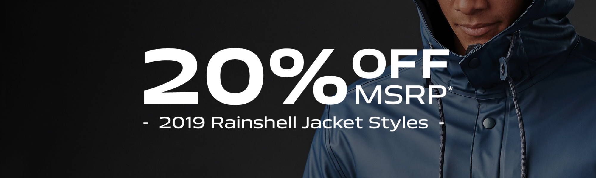 20% OFF MSRP. 2 NEW Rainshell Jacket Styles