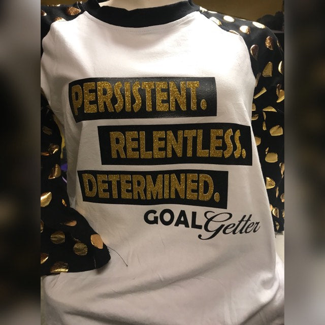 Persistent, Relentless, Determined Shirt