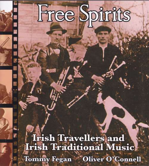 Free Spirits - Irish Travellers and Irish Traditional Music by Tommy Fegan and Oliver O' Connell