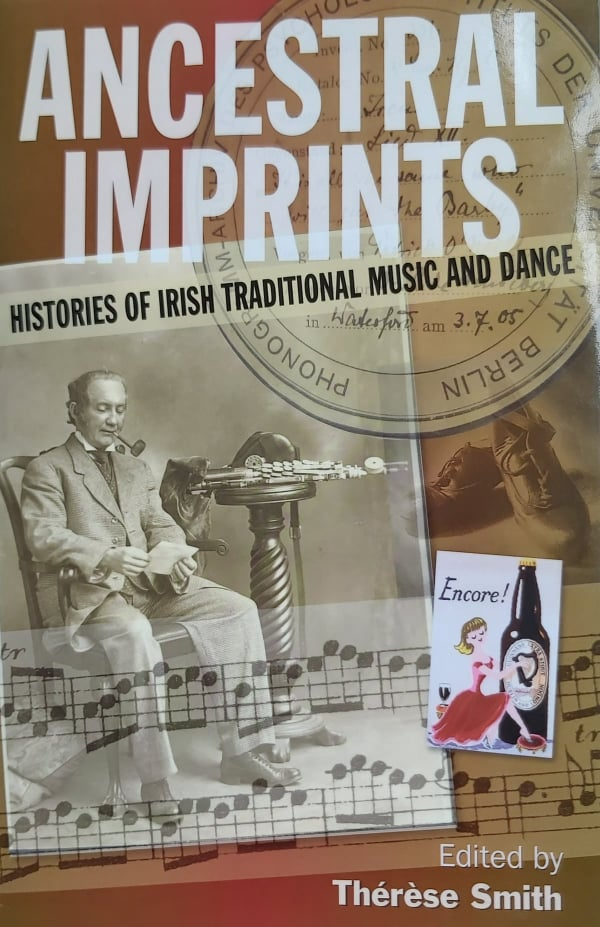 Ancestral Imprints - Histories of Irish Traditional Music and Dance, edited by Thérese Smith