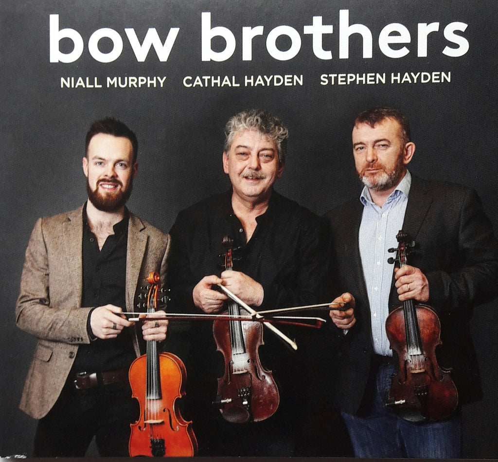 Cathal Hayden, Stephen Hayden & Niall Murphy <h3> Bow Brothers