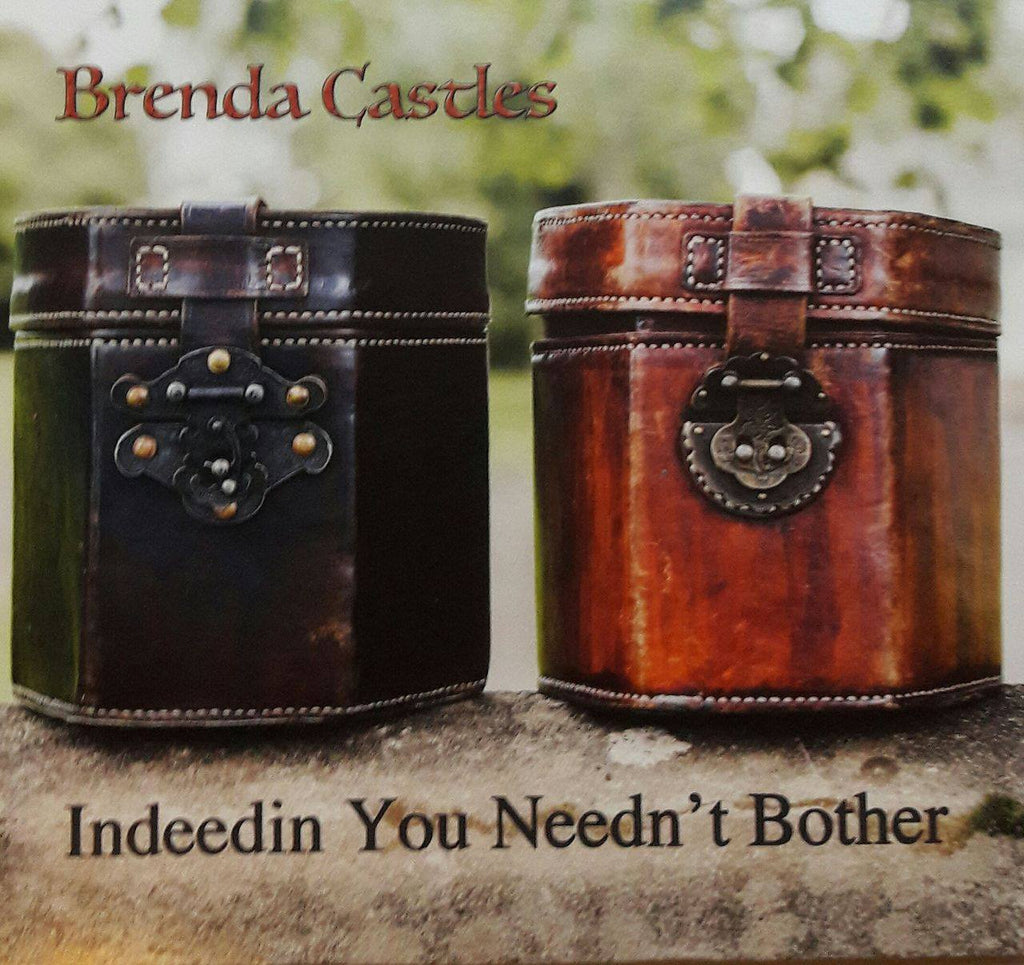 Brenda Castles<h3>Indeed You Needn't Bother