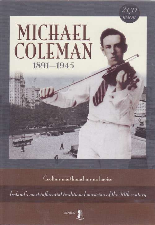 Michael Coleman <h3>Ireland's Most Influential Musician of the 20th Century