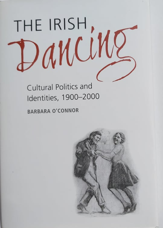 The Irish Dancing - Cultural Politicsand Identities,1900-2000 <h4>Barbara O' Connor