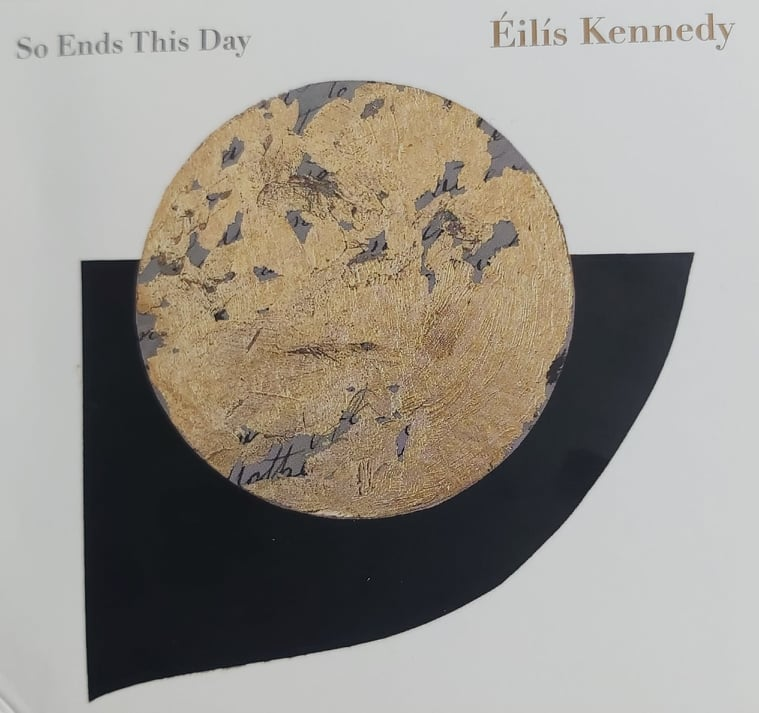 Éilís Kennedy <h4> So Ends The Day