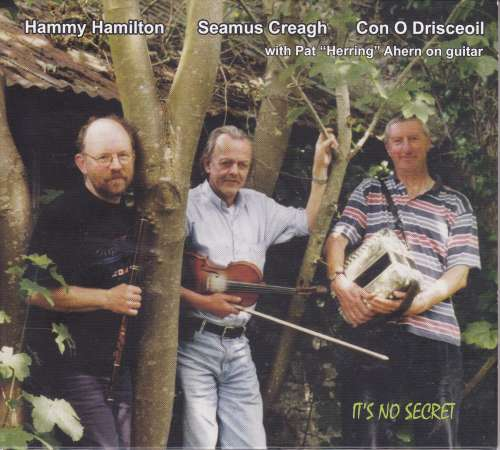 Hammy Hamilton, Seamus Creagh and Con O Drisceoil<h3>It's No Secret